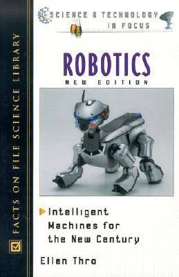 Robotics Intelligent Machines for the New Century by Ellen Thro