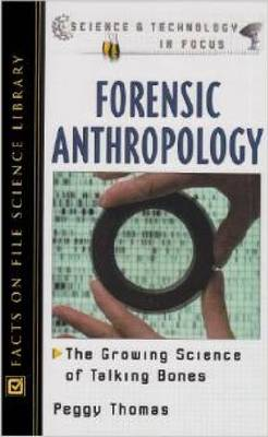 Forensic Anthropology The Growing Science of Talking Bones by Peggy Thomas