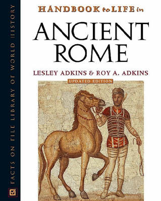 Handbook to Life in Ancient Rome by Lesley Adkins, Roy A. Adkins