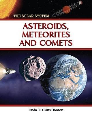 Asteroids, Meteorites and Comets by Linda T. Elkins-Tanton