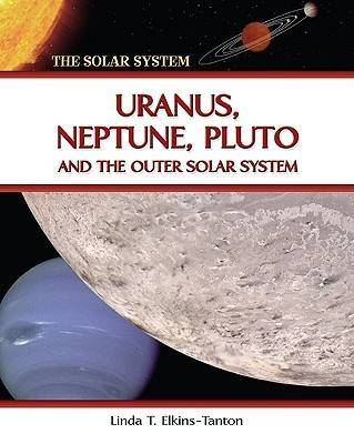 Uranus, Neptune, Pluto and the Outer Solar System by Linda T. Elkins-Tanton