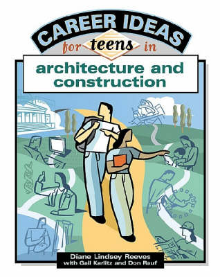 Career Ideas for Teens in Architecture and Construction by Diane Lindsey Reeves, Gail Karlitz, Don Rauf