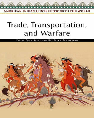 Trade, Transportation, and Warfare by Emory Dean Keoke, Kay Marie Porterfield