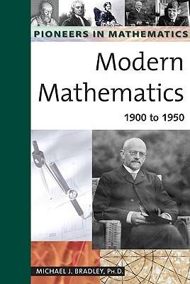 Modern Mathematics 1900 to 1950 by Michael J. Bradley