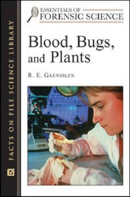 Blood, Bugs, and Plants by R. E. Gaensslen