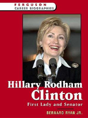 Hillary Rodham Clinton First Lady and Senator by Bernard Ryan