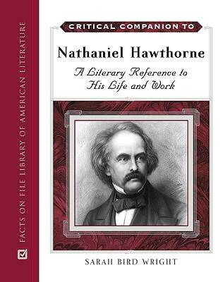 Critical Companion to Nathaniel Hawthorne A Literary Reference to His Life and Work by Sarah Bird Wright