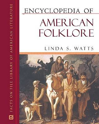 Encyclopedia of American Folklore by Linda S. Watts