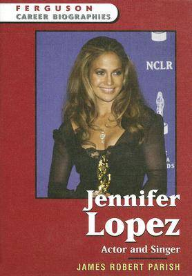 Jennifer Lopez Actor and Singer by James Robert Parish