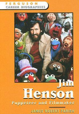 Jim Henson Puppeteer and Filmmaker by James Robert Parish