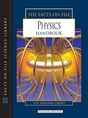 The Facts on File Physics Handbook by The Diagram Group