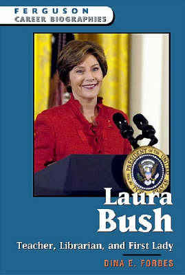 Laura Bush Teacher, Librarian, and First Lady by Dina E. Forbes