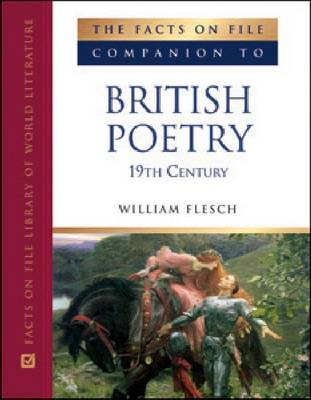 The Facts on File Companion to British Poetry 19th Century by William Flesch