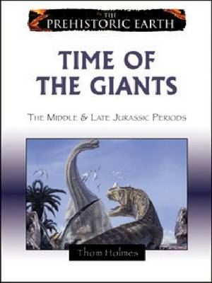 Time of the Giants The Middle and Late Jurassic Periods by Thom Holmes