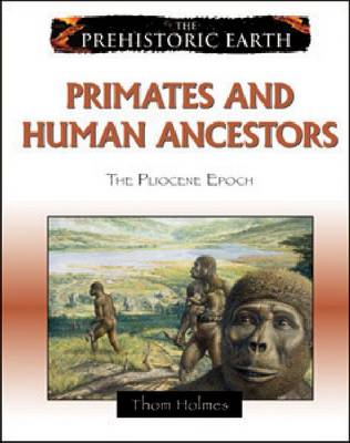 Primates and Human Ancestors The Pliocene Epoch by Thom Holmes