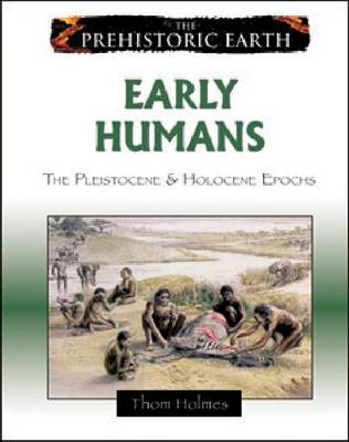 Early Humans The Pleistocene and Holocene Epochs by Thom Holmes