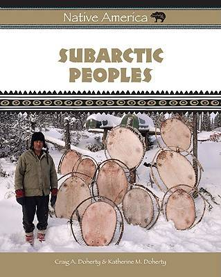 Subarctic Peoples by Craig A. Doherty, Katherine M. Doherty