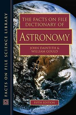 The Facts on File Dictionary of Astronomy by John Daintith, William Gould