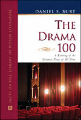 The Drama 100 A Ranking of the Greatest Plays of All Time by Daniel S. Burt