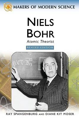Niels Bohr Atomic Theorist by Ray Spangenburg, Diane Moser