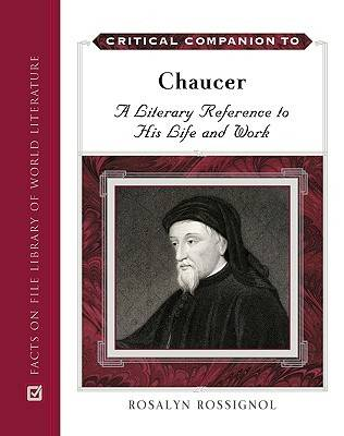 Critical Companion to Chaucer A Literary Reference to His Life and Work by Rosalyn Rossignol