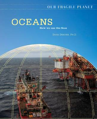 Oceans How We Use the Seas by Dana Desonie