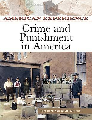 Crime and Punishment in America by David B. Wolcott, Tom Head