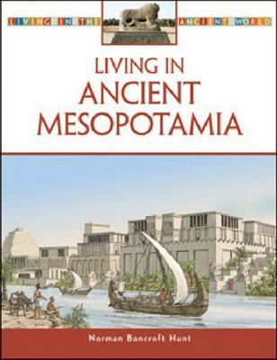 Living in Ancient Mesopotamia by Norman Bancroft-Hunt
