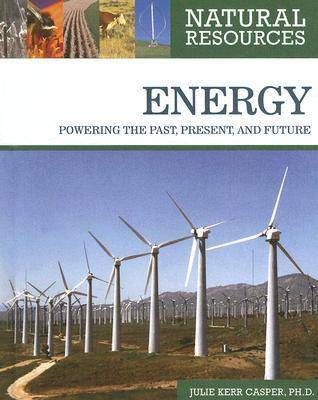 Energy Powering the Past, Present, and Future by Julie Kerr Casper