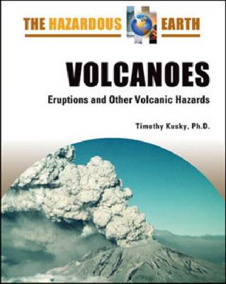 Volcanoes Eruptions and Other Volcanic Hazards by Timothy Kusky
