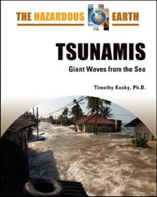 Tsunamis Giant Waves from the Sea by Timothy Kusky