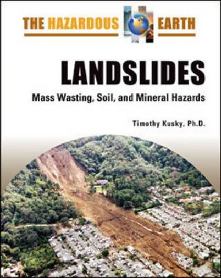 Landslides Mass Wasting, Soil, and Mineral Hazards by Timothy Kusky
