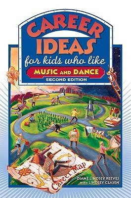 Career Ideas for Kids Who Like Music and Dance by Diane Lindsey Reeves, Lindsey Clasen