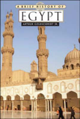 A Brief History of Egypt by Arthur, Jr. Goldschmidt