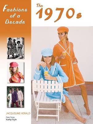 Fashions of a Decade The 1970s by Jacqueline Herald