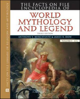 The Facts on File Encyclopedia of World Mythology and Legend by Anthony S. Mercatante, James R. Dow