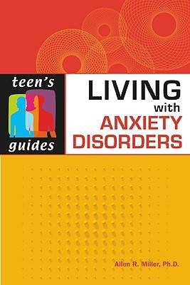 Living with Anxiety Disorders by Allen R. Miller