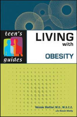 Living with Obesity Teen's Guides by Nicolas Stettler, Susan Shelly