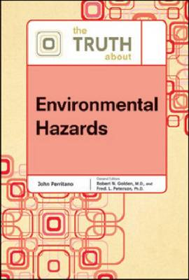 The Truth About Environmental Hazards by John V Perritano