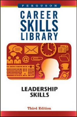 Career Skills Library Leadership Skills by Ferguson Publishing