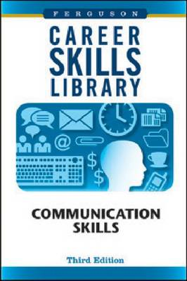 Career Skills Library Communication Skills by Ferguson Publishing