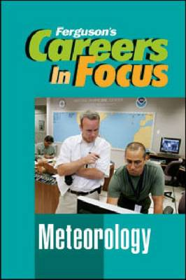 Careers in Focus Meteorology by Ferguson Publishing