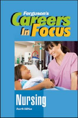 Careers in Focus Nursing by Ferguson Publishing