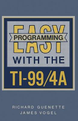 Easy Programming with the TI-99/4A by Richard Guenette