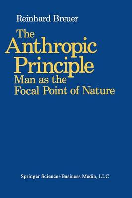 The Anthropic Principle Man as the Focal Point of Nature by Breuer