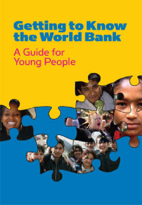 Getting to Know the World Bank A Guide for Young People by World Bank