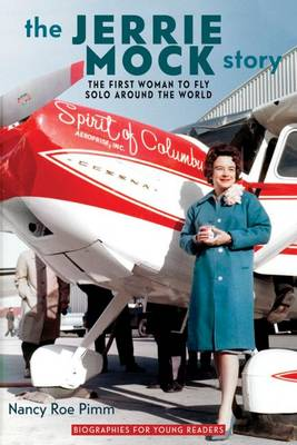 The Jerrie Mock Story The First Woman to Fly Solo Around the World by Nancy Roe Pimm