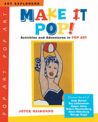 Make it Pop! Activities and Adventures in Pop Art by Joyce Raimondo