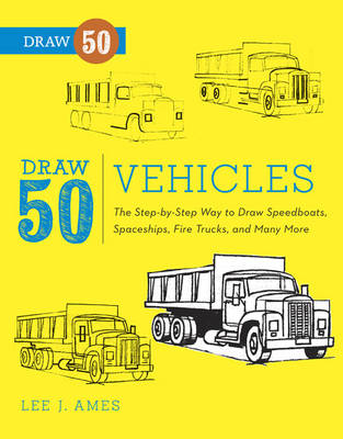 Vehicles The Step-by-step Way to Draw Speedboats, Spaceships, Fire Trucks and Many More by Lee J. Ames