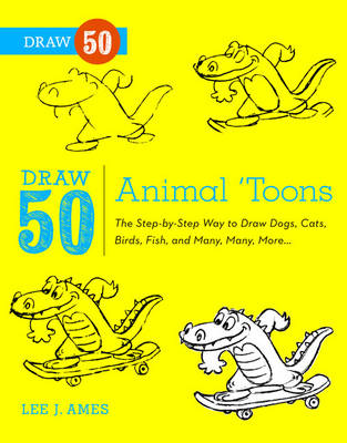 Draw 50 Animal 'toons The Step-by-step Way to Draw Dogs, Cats, Birds, Fish and Many, Many More by Lee J. Ames, Bob Singer